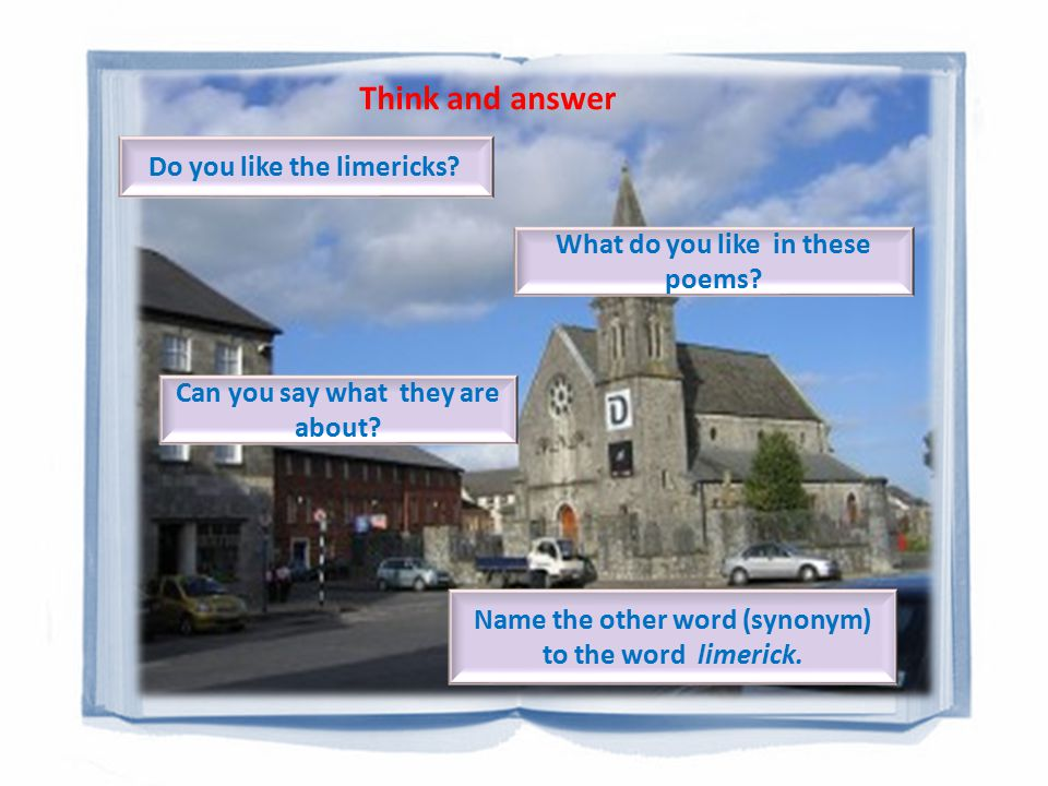 Think and answer Do you like the limericks. What do you like in these poems.