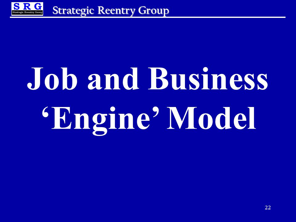 22 Strategic Reentry Group Job and Business 'Engine' Model