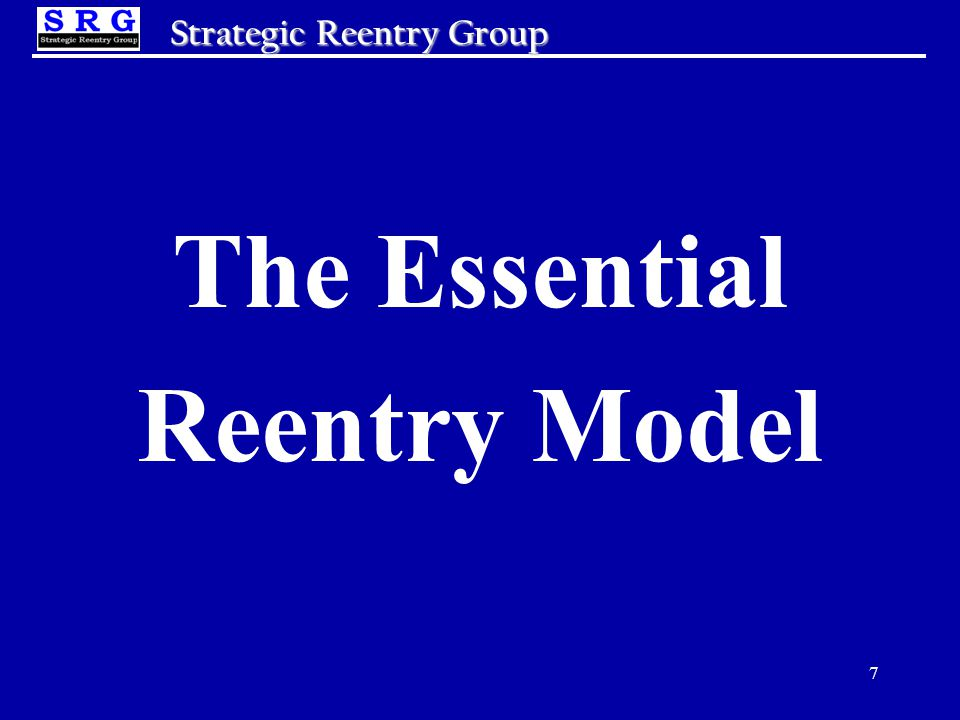 8 Strategic Reentry Group Phase 1 Pre-Release 1.1 PLAN 1.2 PREPARE 1.3 IDENTIFY 1.4 RELATE Phase 2 Transition 2.1 CONNECT 2.2 SETTLE 2.3 WORK 2.4 ENGAGE 2.5 STABILIZE 2.6 RESIST Phase 3 Reintegration 3.1 MAINTAIN 3.2 FULFILL 3.3 RE-UNITE 3.4 INCREASE 3.5 UPGRADE 3.6 GIVE BACK The Generic Process for Everyone Key Concept: 'Low Need' vs.