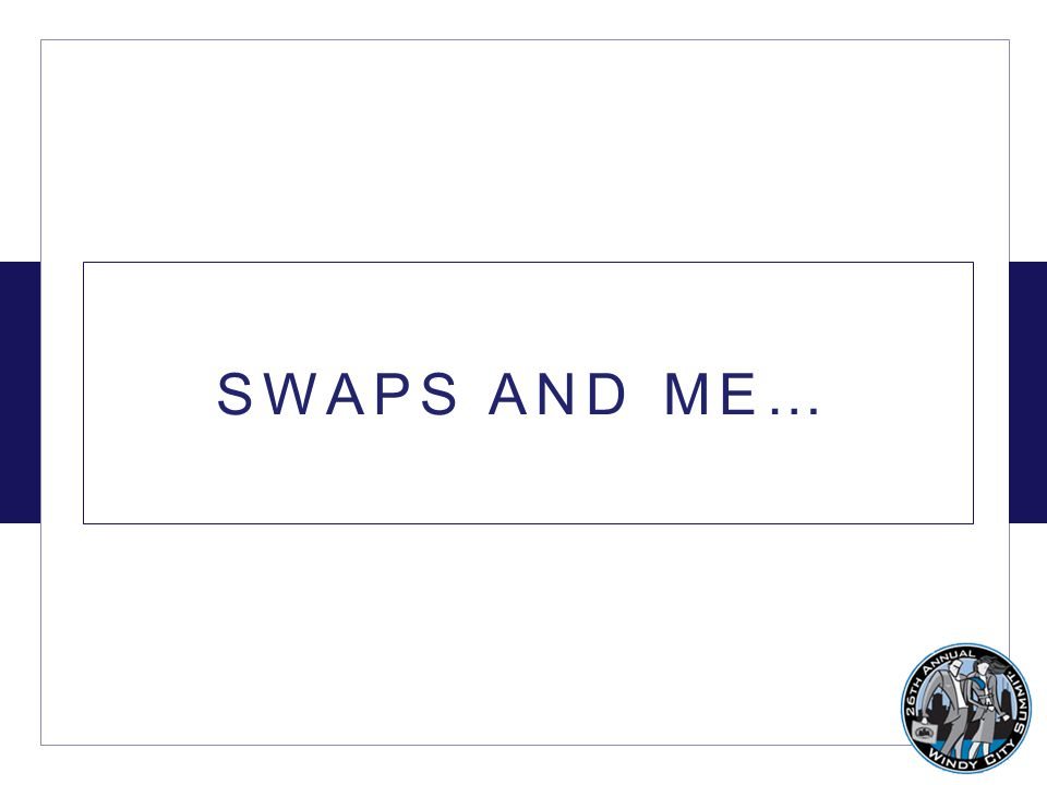 SWAPS AND ME…
