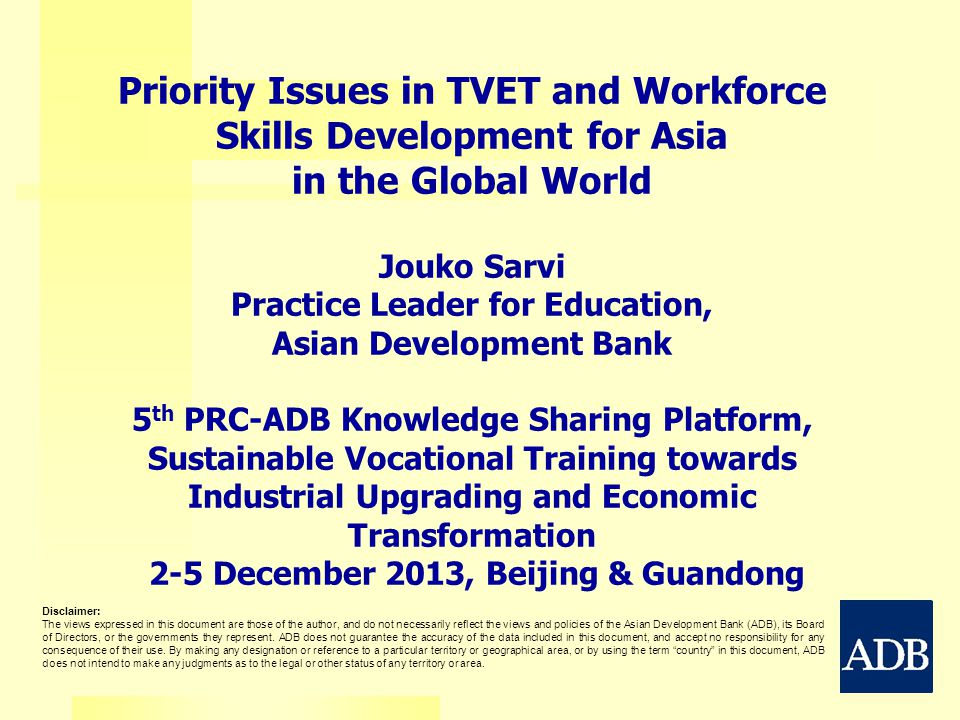 Priority Issues in TVET and Workforce Skills Development for Asia in the Global World Jouko Sarvi Practice Leader for Education, Asian Development Ban