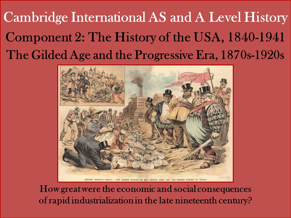 Cambridge International AS and A Level History Component 2: The History of the USA, 1840-1941 The Gilded Age and the Progressive Era, 1870s-1920s How