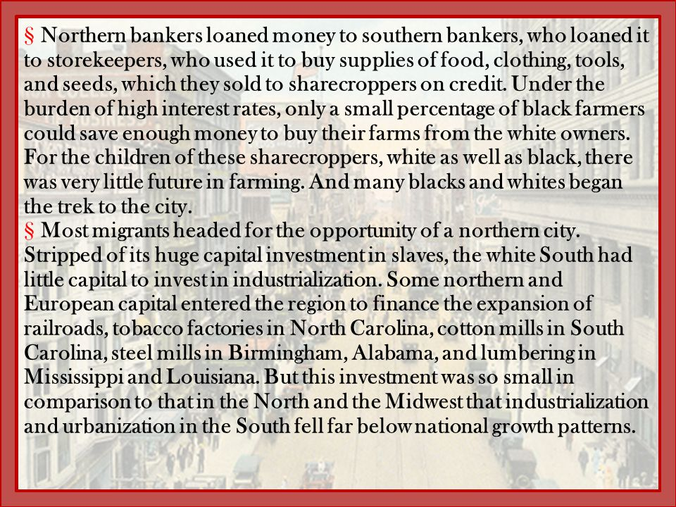 §Northern bankers loaned money to southern bankers, who loaned it to storekeepers, who used it to buy supplies of food, clothing, tools, and seeds, wh
