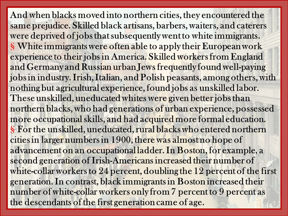 And when blacks moved into northern cities, they encountered the same prejudice. Skilled black artisans, barbers, waiters, and caterers were deprived