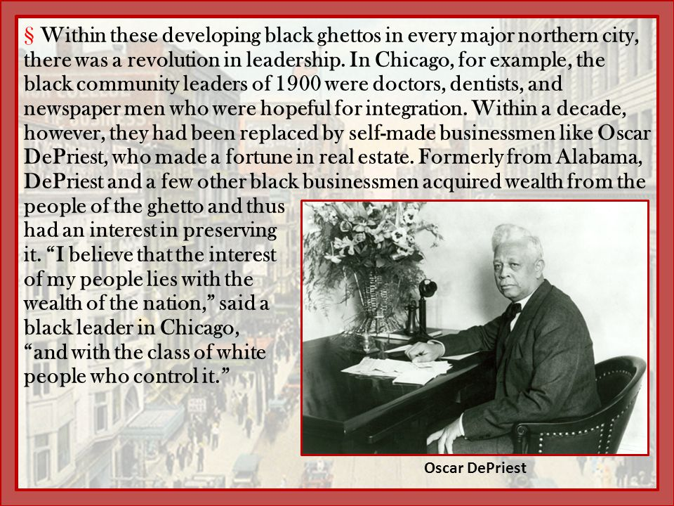 §Within these developing black ghettos in every major northern city, there was a revolution in leadership. In Chicago, for example, the black communit