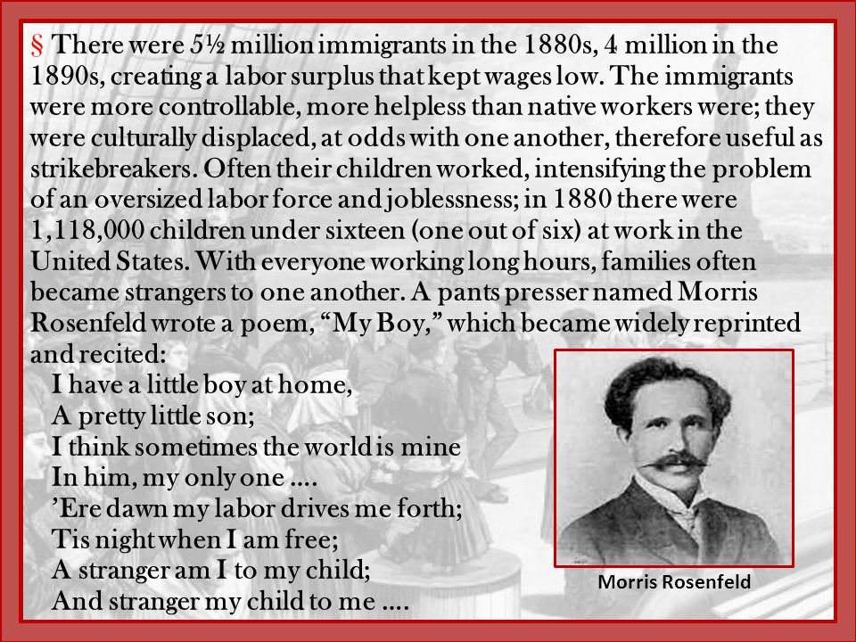 §There were 5½ million immigrants in the 1880s, 4 million in the 1890s, creating a labor surplus that kept wages low. The immigrants were more control