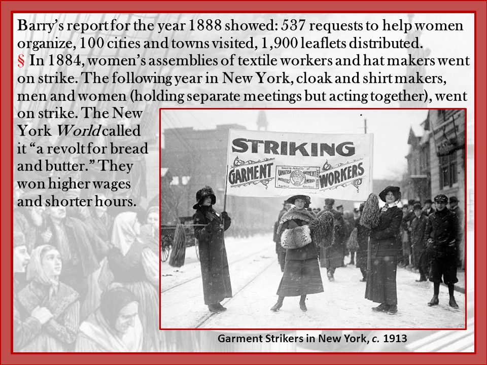 Barry's report for the year 1888 showed: 537 requests to help women organize, 100 cities and towns visited, 1,900 leaflets distributed. §In 1884, wome