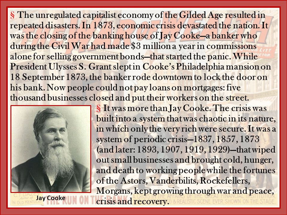 §The unregulated capitalist economy of the Gilded Age resulted in repeated disasters. In 1873, economic crisis devastated the nation. It was the closi