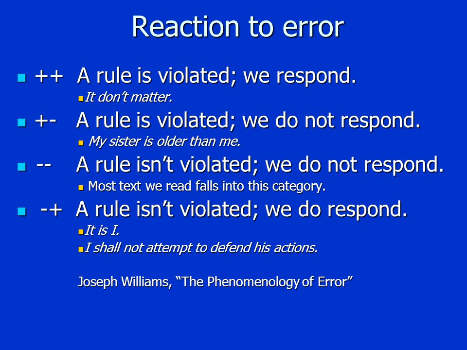 Reaction to error ++ A rule is violated; we respond.