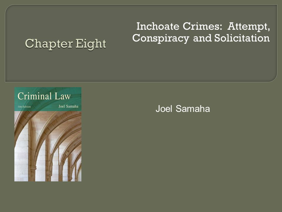 Inchoate Crimes: Attempt, Conspiracy and Solicitation Joel Samaha