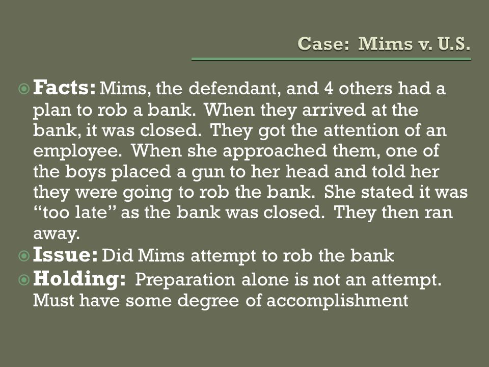  Facts: Mims, the defendant, and 4 others had a plan to rob a bank. When they arrived at the bank, it was closed. They got the attention of an employ