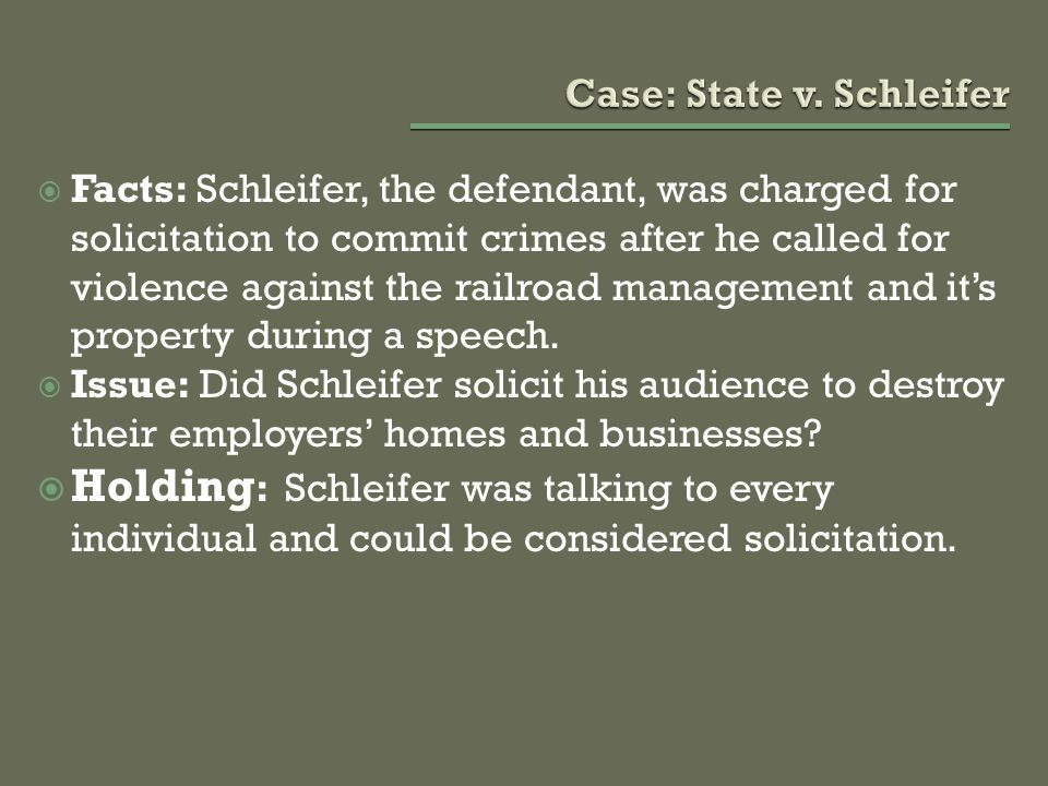  Facts: Schleifer, the defendant, was charged for solicitation to commit crimes after he called for violence against the railroad management and it's