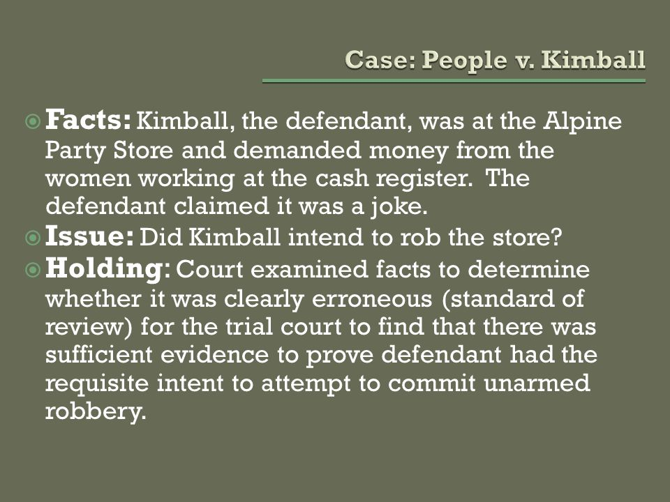  Facts: Kimball, the defendant, was at the Alpine Party Store and demanded money from the women working at the cash register. The defendant claimed i