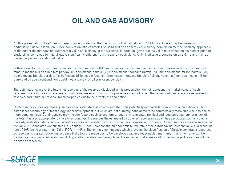 OIL AND GAS ADVISORY In this presentation, Boe means barrel of oil equivalent on the basis of 6 mcf of natural gas to 1 bbl of oil.