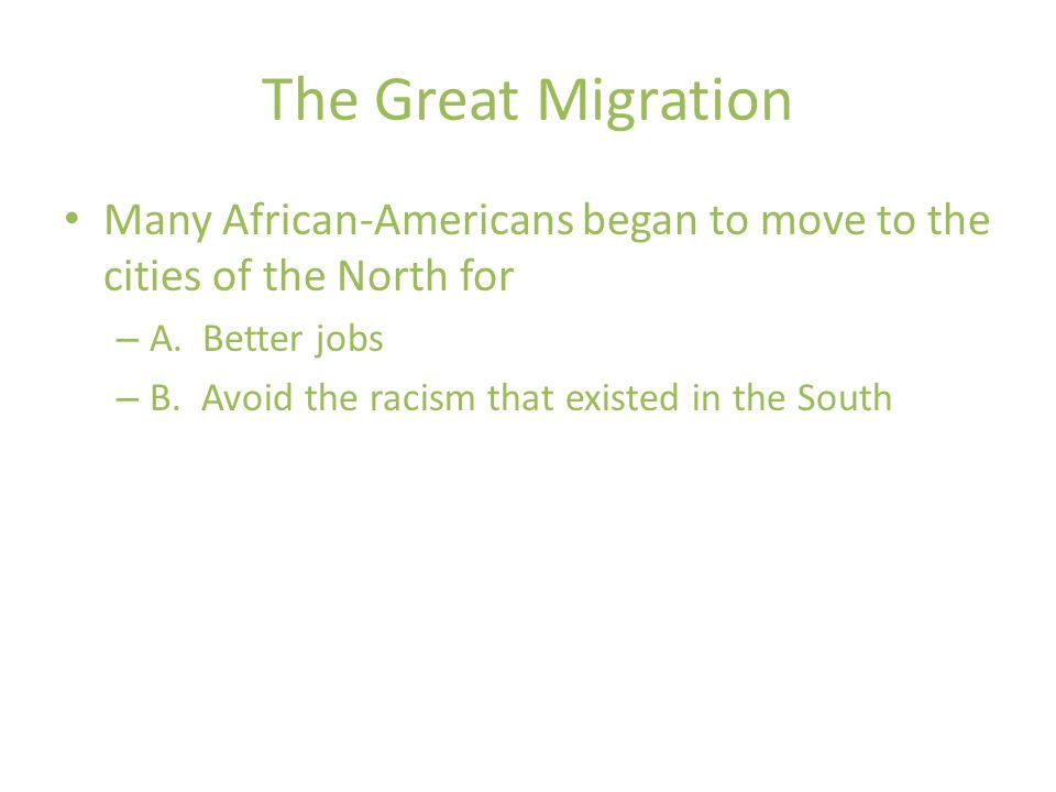 The Great Migration Many African-Americans began to move to the cities of the North for – A.