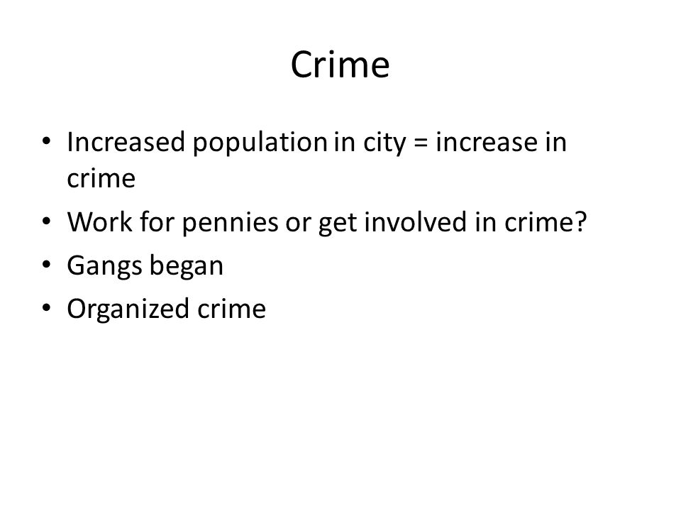 Crime Increased population in city = increase in crime Work for pennies or get involved in crime.