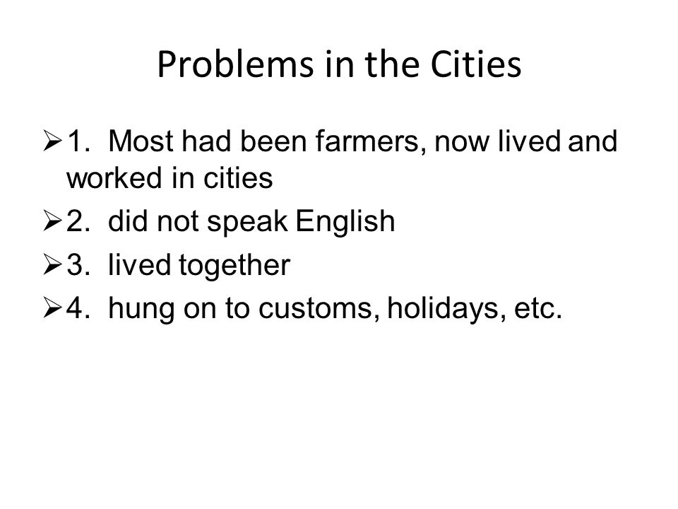 Problems in the Cities  1.Most had been farmers, now lived and worked in cities  2.