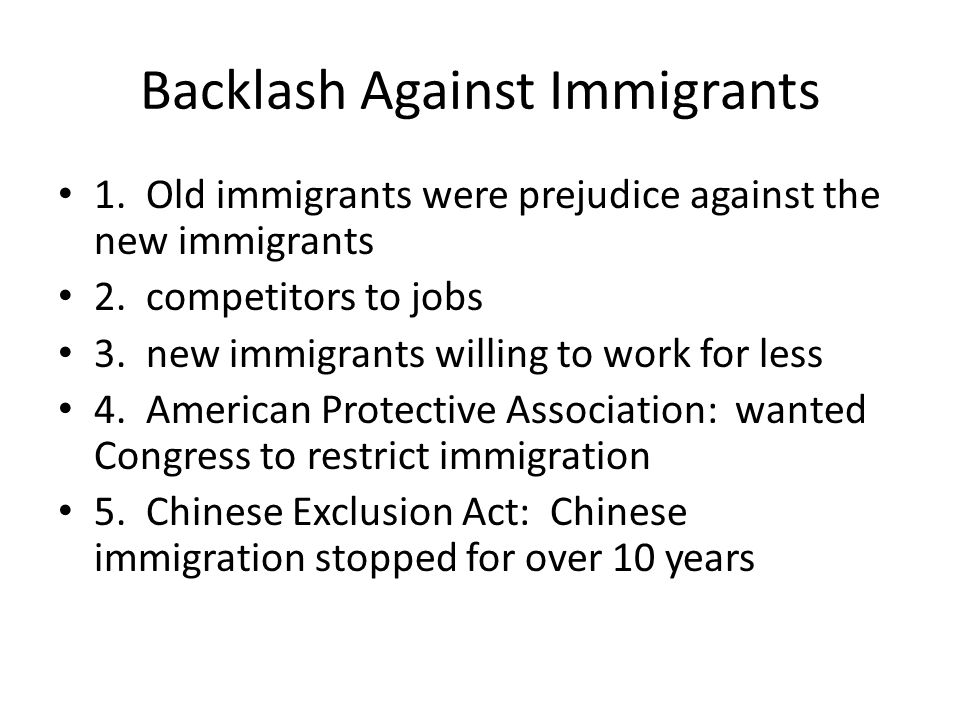 Backlash Against Immigrants 1.Old immigrants were prejudice against the new immigrants 2.