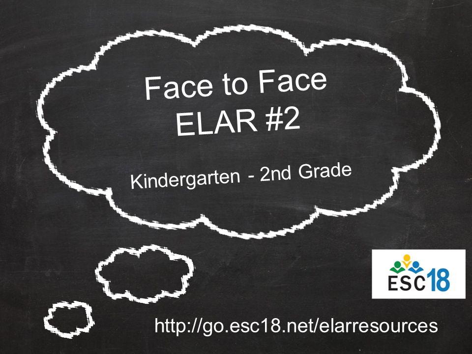Face to Face ELAR #2 Kindergarten - 2nd Grade http://go.esc18.net/elarresources