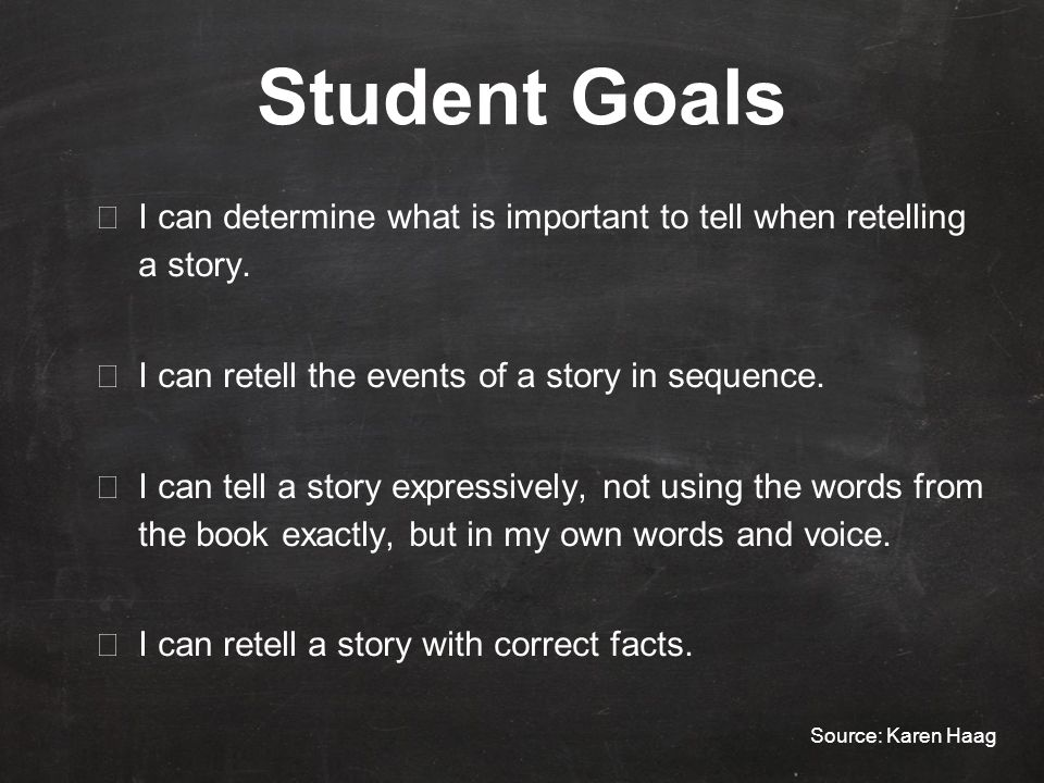 Student Goals ★ I can determine what is important to tell when retelling a story.