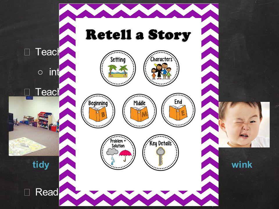 Retell Lesson ★ Teach the elements of a good retell ○introduce retell poster ★ Teach vocabulary ★ Read the story tidyporridgeslurpwink