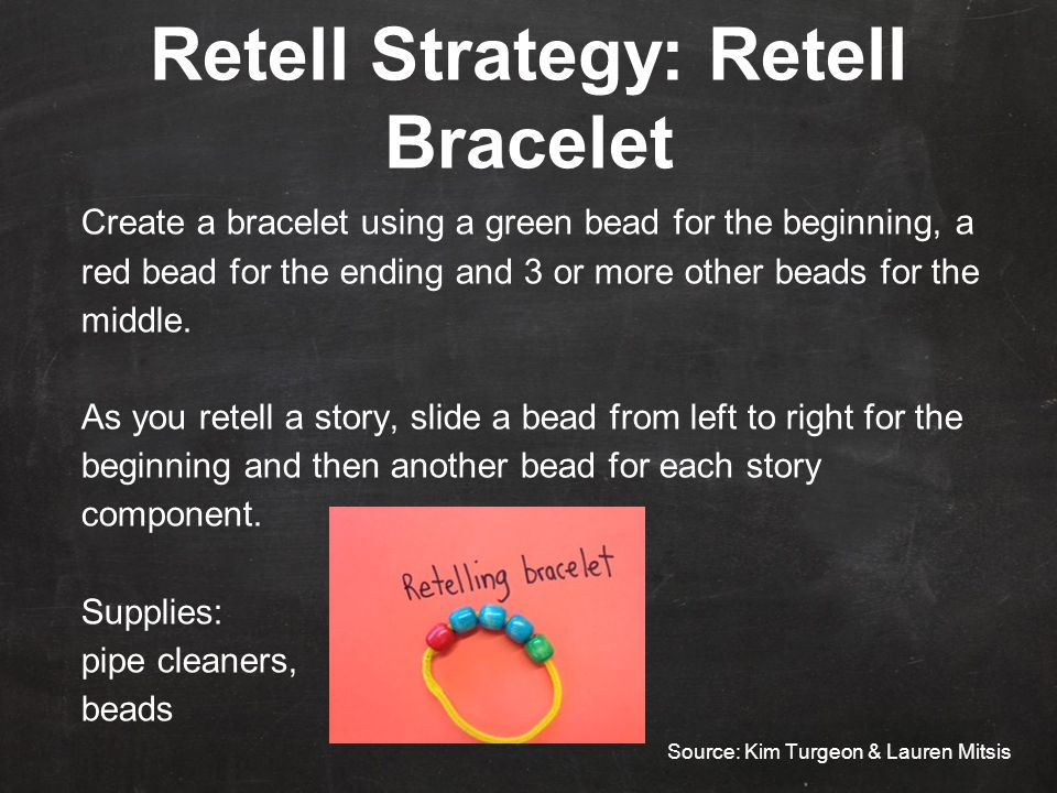 Retell Strategy: Retell Bracelet Create a bracelet using a green bead for the beginning, a red bead for the ending and 3 or more other beads for the middle.