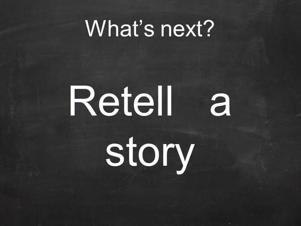 What's next Retell a story