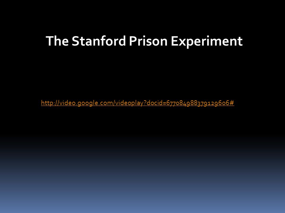 The Stanford Prison Experiment http://video.google.com/videoplay docid=677084988379129606#