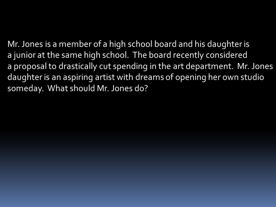 Mr. Jones is a member of a high school board and his daughter is a junior at the same high school. The board recently considered a proposal to drastic