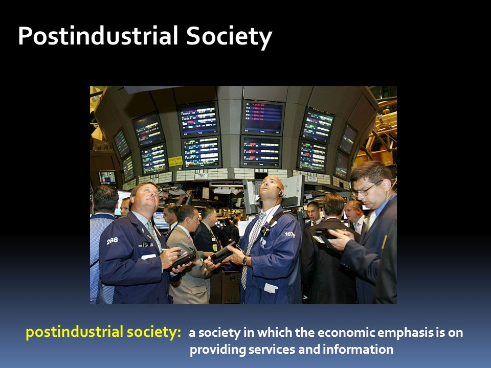 Postindustrial Society postindustrial society: a society in which the economic emphasis is on providing services and information