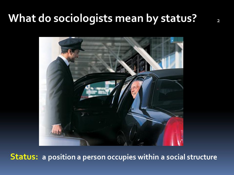 What do sociologists mean by status? Status: a position a person occupies within a social structure 2