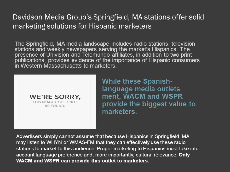 Davidson Media Group's Springfield, MA stations offer solid marketing solutions for Hispanic marketers The Springfield, MA media landscape includes ra