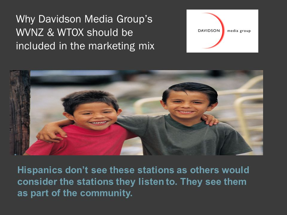 Why Davidson Media Group's WVNZ & WTOX should be included in the marketing mix Hispanics don't see these stations as others would consider the station