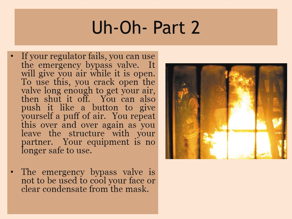 Uh-Oh- Part 2 If your regulator fails, you can use the emergency bypass valve.
