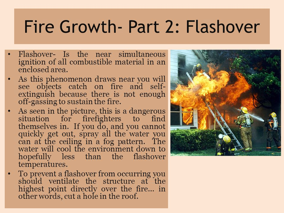 Fire Growth- Part 2: Flashover Flashover- Is the near simultaneous ignition of all combustible material in an enclosed area.