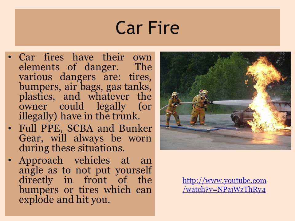 Car Fire Car fires have their own elements of danger.