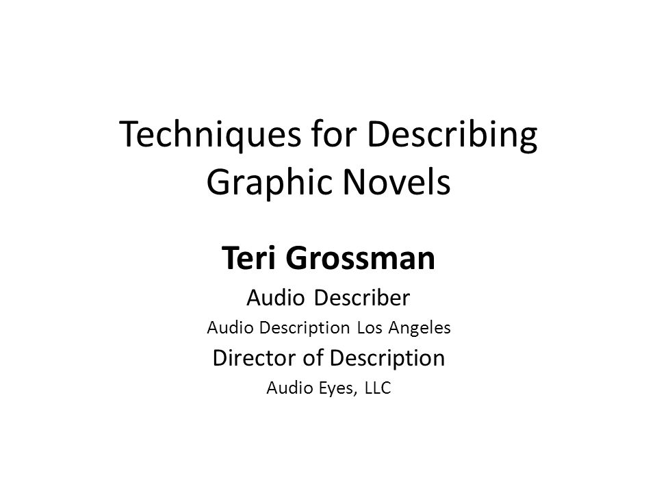 Techniques for Describing Graphic Novels Teri Grossman Audio Describer Audio Description Los Angeles Director of Description Audio Eyes, LLC