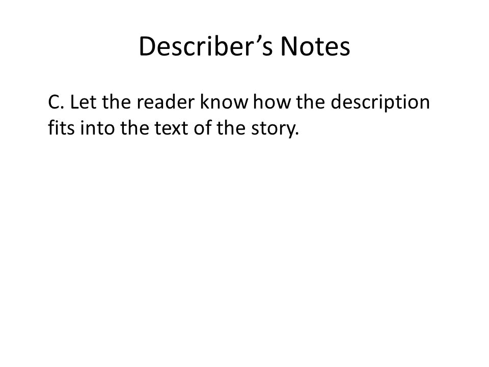Describer's Notes C. Let the reader know how the description fits into the text of the story.