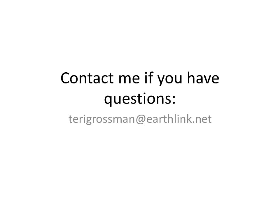 Contact me if you have questions: terigrossman@earthlink.net