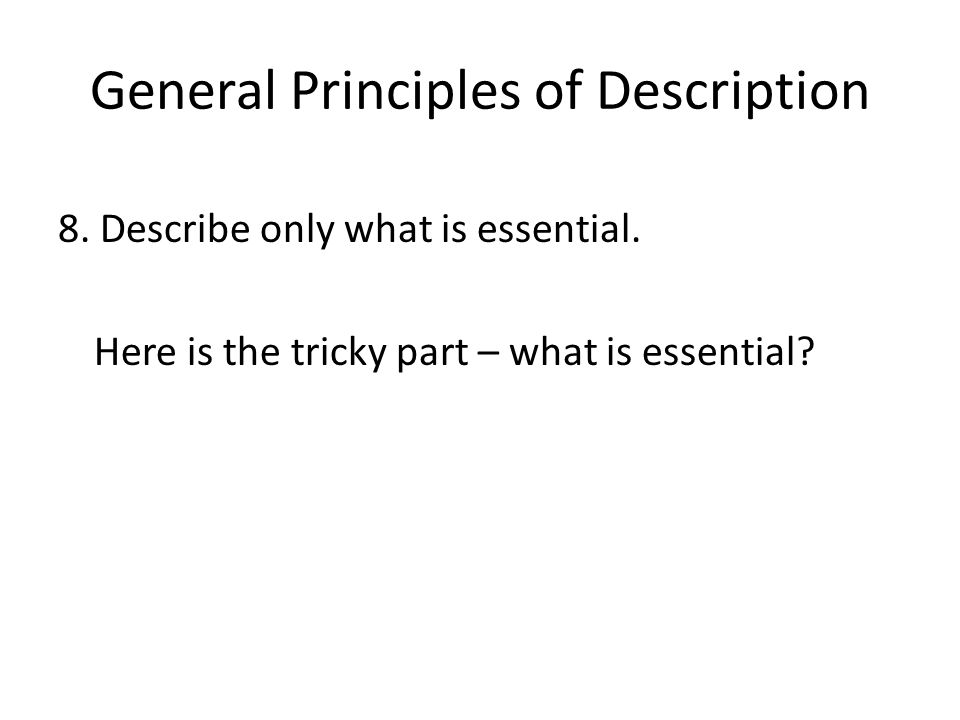 General Principles of Description 8. Describe only what is essential.