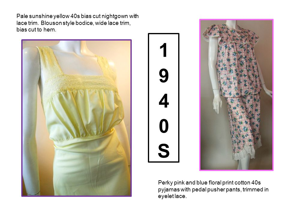 Perky pink and blue floral print cotton 40s pyjamas with pedal pusher pants, trimmed in eyelet lace. Pale sunshine yellow 40s bias cut nightgown with