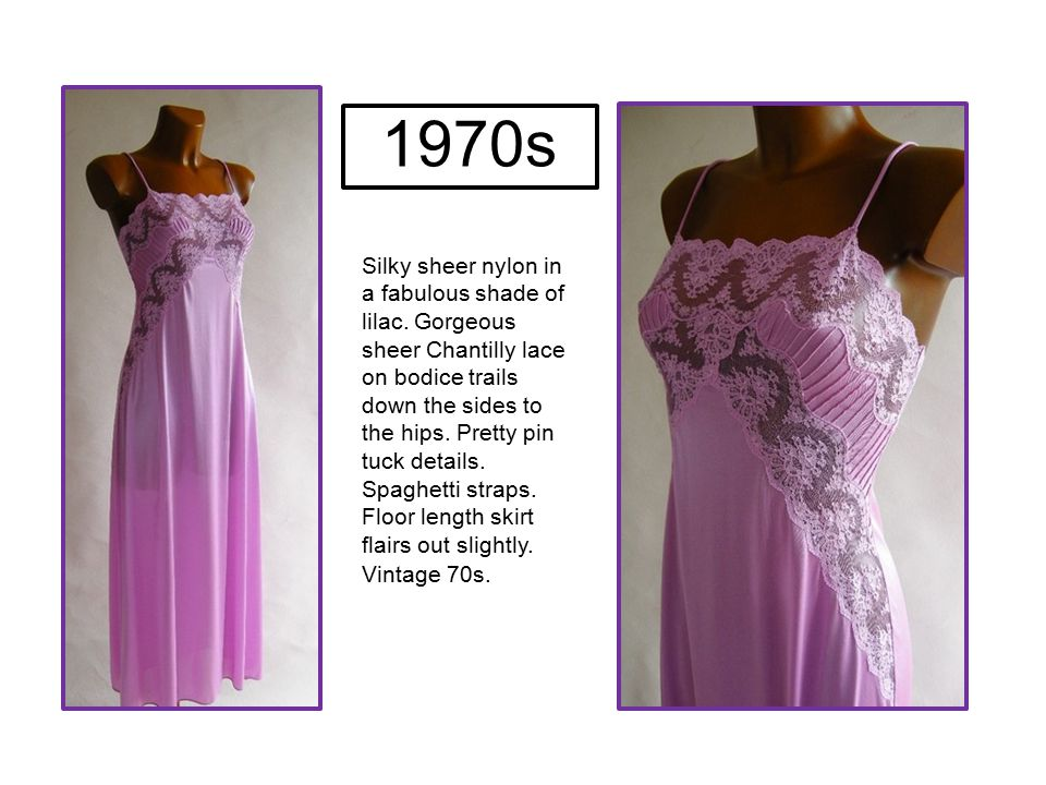 Silky sheer nylon in a fabulous shade of lilac. Gorgeous sheer Chantilly lace on bodice trails down the sides to the hips. Pretty pin tuck details. Sp