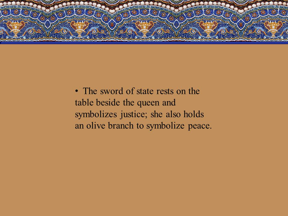 The sword of state rests on the table beside the queen and symbolizes justice; she also holds an olive branch to symbolize peace.