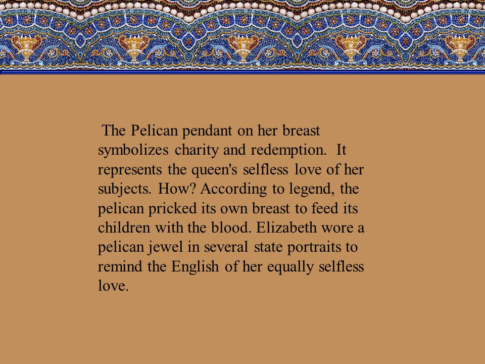 The Pelican pendant on her breast symbolizes charity and redemption.