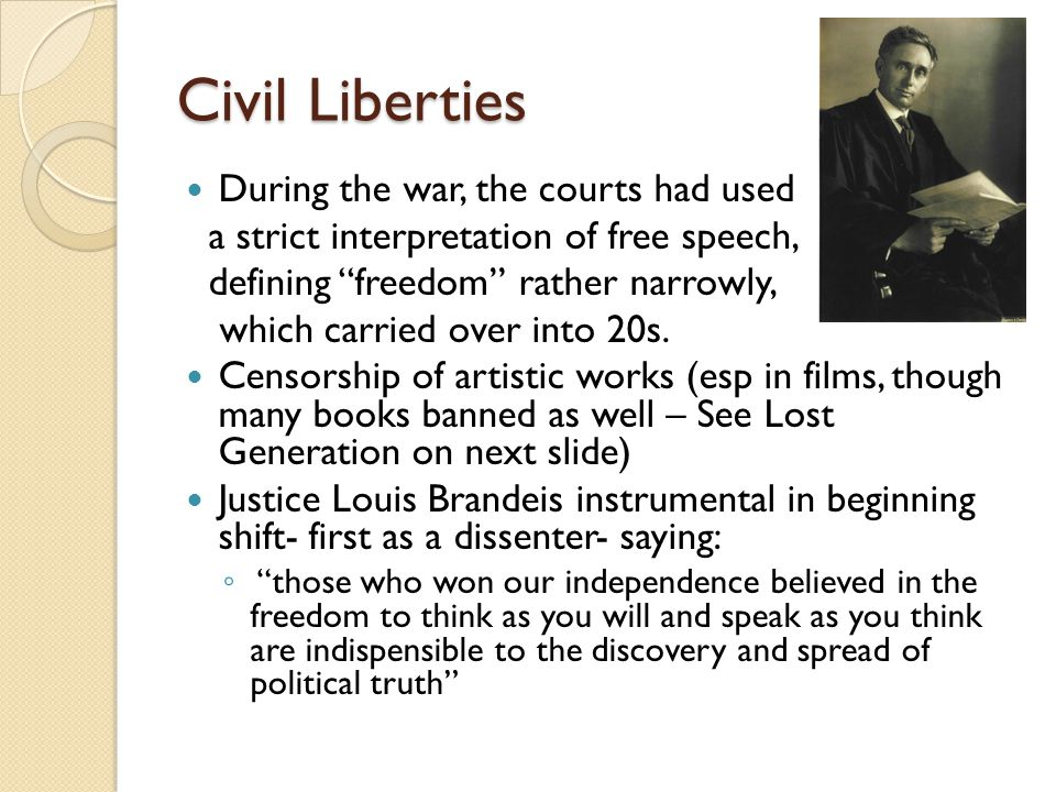 Civil Liberties During the war, the courts had used a strict interpretation of free speech, defining freedom rather narrowly, which carried over into 20s.