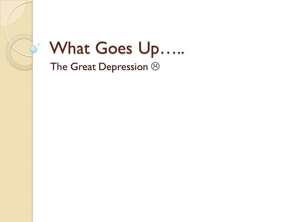 What Goes Up….. The Great Depression 