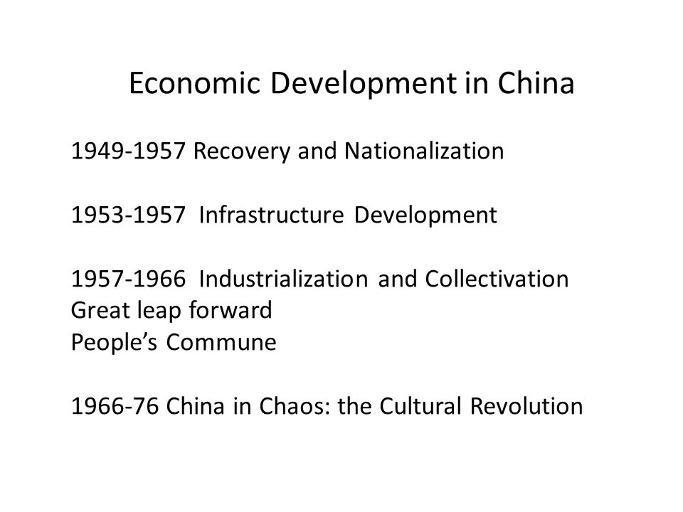 Economic Development in China 1949-1957 Recovery and Nationalization 1953-1957 Infrastructure Development 1957-1966 Industrialization and Collectivation Great leap forward People's Commune 1966-76 China in Chaos: the Cultural Revolution