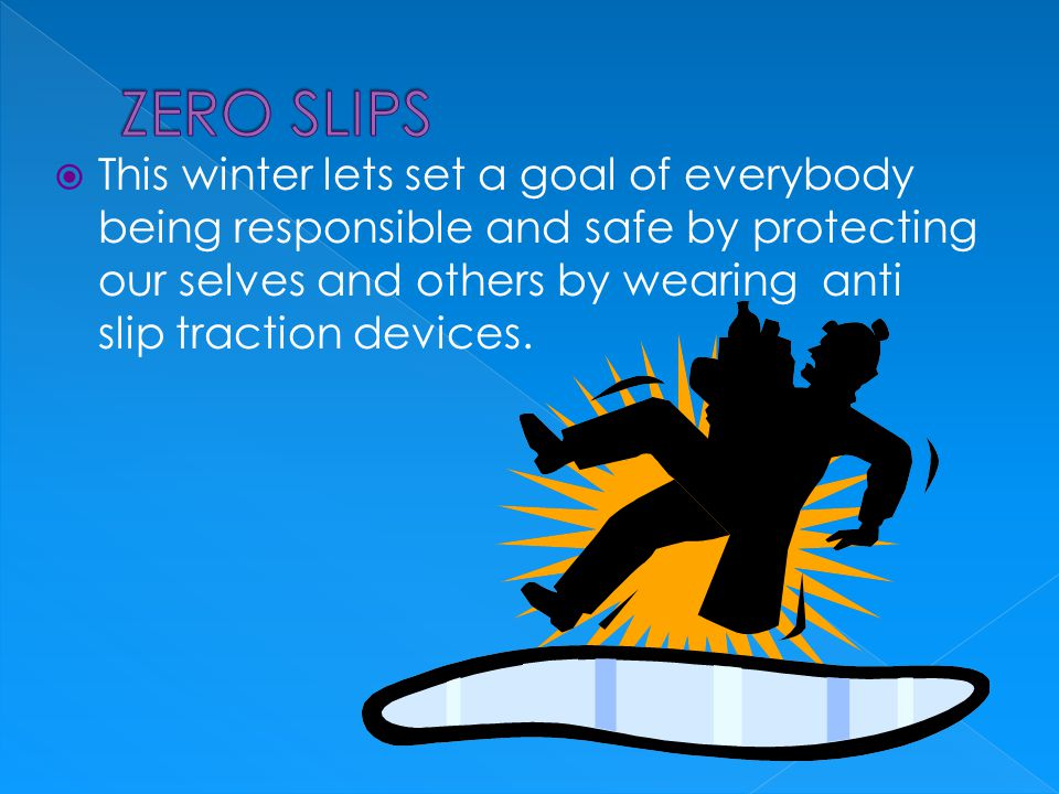  This winter lets set a goal of everybody being responsible and safe by protecting our selves and others by wearing anti slip traction devices.