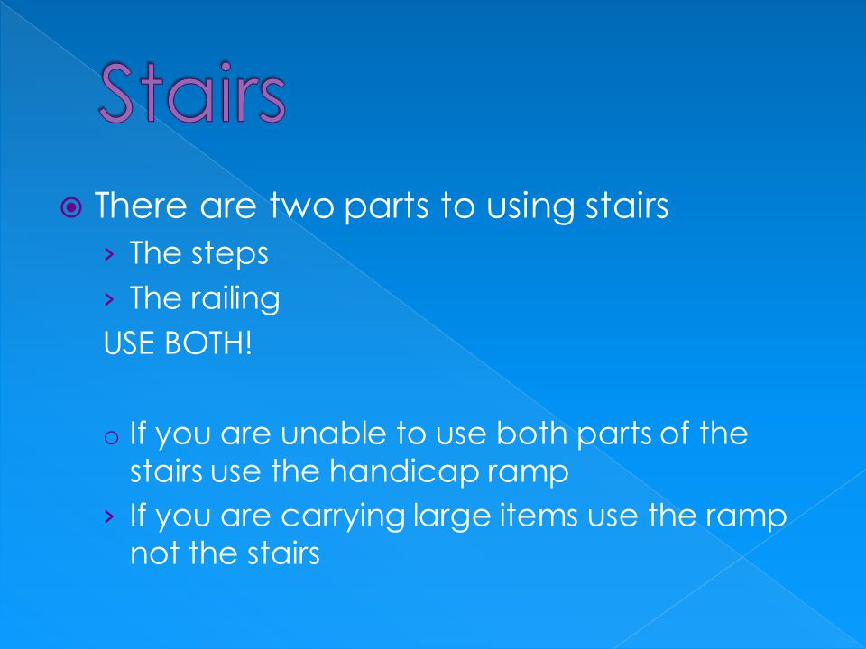  There are two parts to using stairs › The steps › The railing USE BOTH.