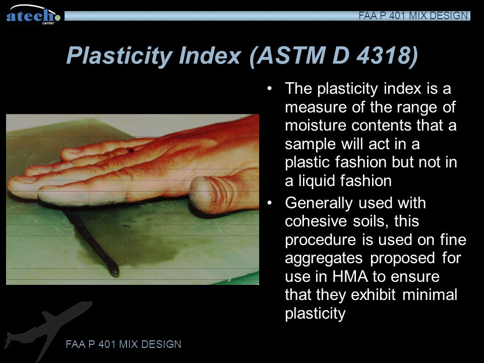 FAA P 401 MIX DESIGN Liquid Limit (ASTM D 4318) The liquid limit test measures the water content of a material at the point it passes from a solid to